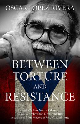 Image for Oscar L?pez Rivera: Between Torture and Resistance