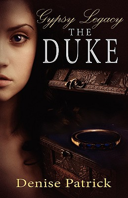 The Duke (Gypsy Legacy, Book 2), Patrick, Denise