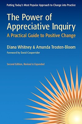 The Power of Appreciative Inquiry: A Practical Guide to Positive Change (BK Business), Whitney, Diana; Trosten-Bloom, Amanda