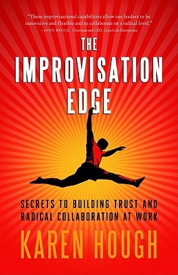 Image for The Improvisation Edge: Secrets to Building Trust and Radical Collaboration at Work
