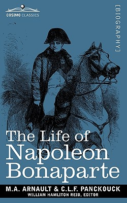 40180: Life of Napoleon Bonaparte: Giving an Account of All His Engagements, from the Siege of Toulon to the Battle of Waterloo (Two Volumes in One), Arnault, M. a.; Panckouck, C. L. F.