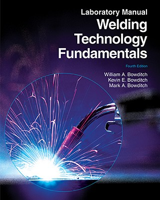 Welding Technology Fundamentals, Bowditch, William A.; Bowditch, Kevin E.; Bowditch, Mark A.