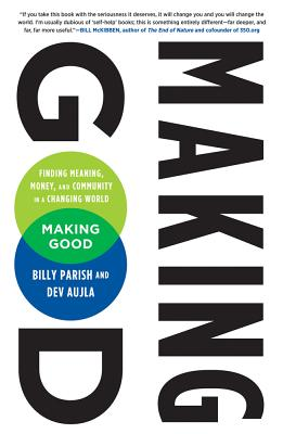 Making Good: Finding Meaning, Money, and Community in a Changing World, Aujla, Dev; Aujla, Dev; Jones, Van