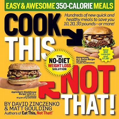 Image for Cook This, Not That! 350-Calorie Meals: Hundreds of new quick and healthy meals to save you 10, 20, 30 pounds--or more