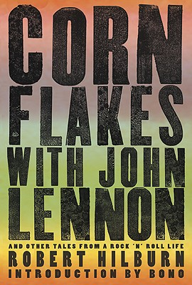 CORN FLAKES WITH JOHN LENNON : AND OTHER, ROBERT HILBURN