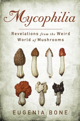 Image for Mycophilia: Revelations from the Weird World of Mushrooms
