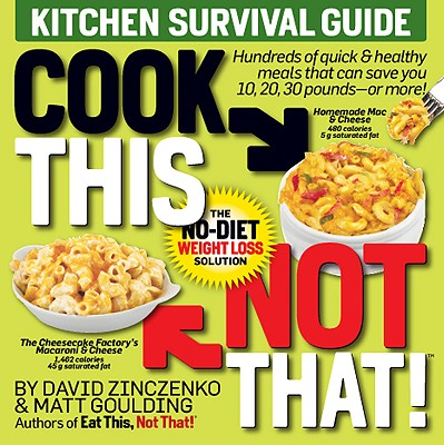 """Cook This, Not That!: Kitchen Survival Guide"", ""Zinczenko, David, Goulding, Matt"""