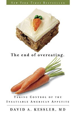 The End of Overeating: Taking Control of the Insatiable American Appetite, David A. Kessler