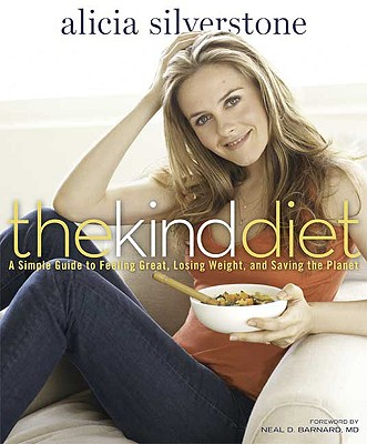 The Kind Diet: A Simple Guide to Feeling Great, Losing Weight, and Saving the Planet, Silverstone, Alicia