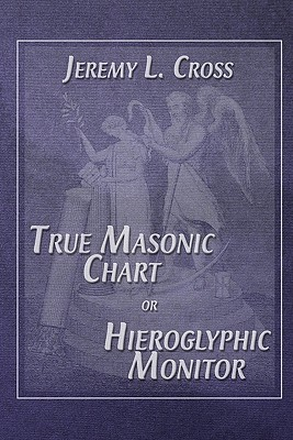 True Masonic Chart or Hieroglyphic Monitor, Cross, Jeremy L.