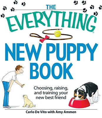 Everything New Puppy Book: Choosing, Raising,, CARLO DE VITO