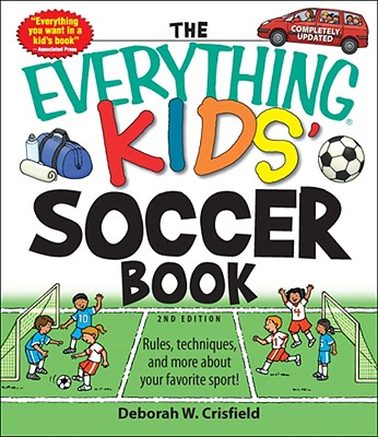 Image for The Everything Kids' Soccer Book: Rules, techniques, and more about your favorite sport! (Everything Kids Series)