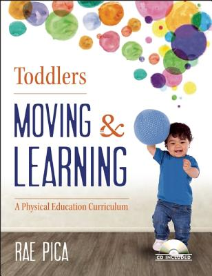 Image for Toddlers Moving and Learning: A Physical Education Curriculum (Moving & Learning)