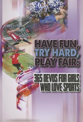 """Image for """"Have Fun, Try Hard, Play Fair: 365 Devos for Girls Who Love Sports"""""""