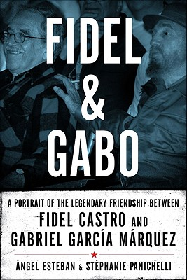 Image for Fidel & Gabo: a Portrait of the Legendary Friendship Between Fidel Castro and Ga