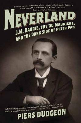 Image for Neverland: J.M. Barrie, the Du Mauriers, and the Dark Side of Peter Pan