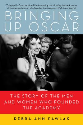 Image for Bringing Up Oscar: The Story of the Men and Women Who Founded the Academy