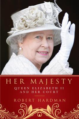 Her Majesty: The Court of Queen Elizabeth II, Robert Hardman