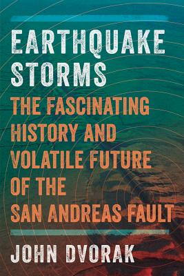 Image for Earthquake Storms: The Fascinating History and Volatile Future of the San Andreas Fault