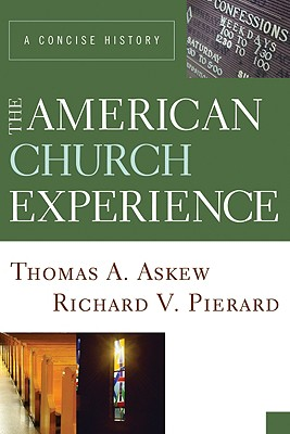 The American Church Experience: A Concise History, Thomas A. Askew
