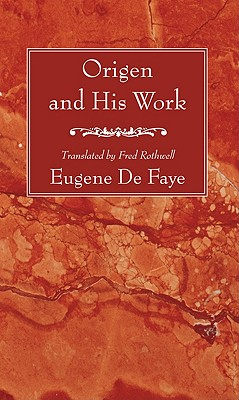 Origen and His Work:, Eugene de Faye