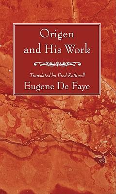 Origen and His Work:, Eugene de Faye