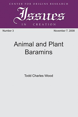Animal and Plant Baramins (Center for Origins Research Issues in Creation) [Paperback], Todd Charles Wood (Author)