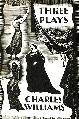 Three Plays: The Early Metaphysical Plays of Charles Williams, Charles Williams
