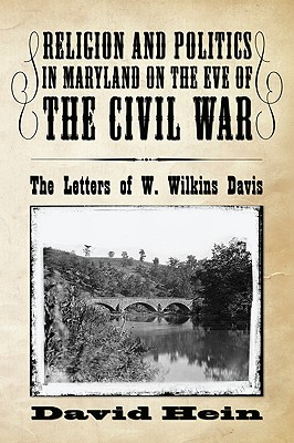 Image for Religion and Politics in Maryland on the Eve of the Civil War: The Letters of W. Wilkins Davis
