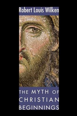 The Myth of Christian Beginnings:, Robert L. Wilken