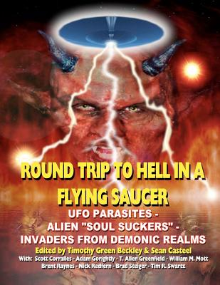 Round Trip To Hell In A Flying Saucer: UFO Parasites - Alien Soul Suckers - Invaders From Demonic Realms, Beckley, Timothy Green; Casteel, Sean