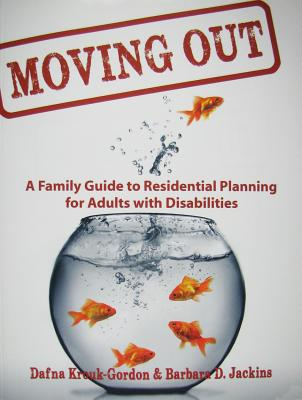 Moving Out: A Family Guide to Residential Planning for Adults with Disabilities, Dafna Krouk-Gordon; Barbara D. Jackins