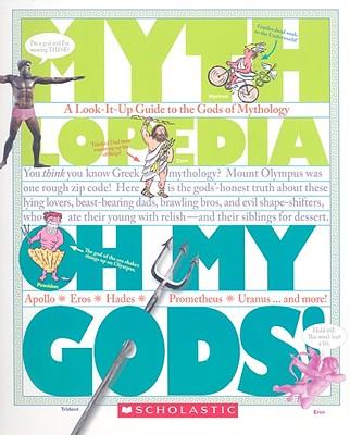 Oh My Gods!: A Look-it-Up Guide to the Gods of Mythology (Mythlopedia), Megan E. Bryant