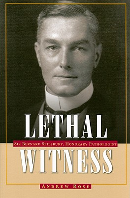 Image for Lethal Witness: Sir Bernard Spilsbury, Honorary Pathologist (True Crime History)
