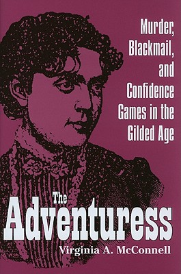 Image for The Adventuress: Murder, Blackmail, and Confidence Games in the Gilded Age (True Crime History Series)