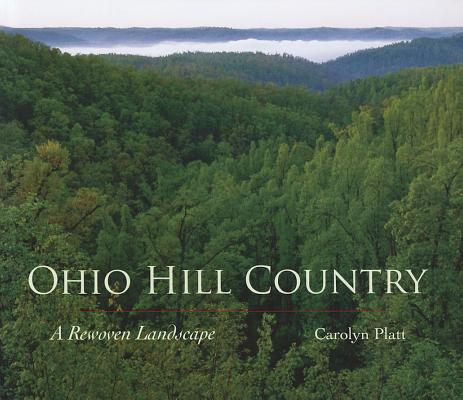 Ohio Hill Country A Rewoven Landscape, Platt, Carolyn