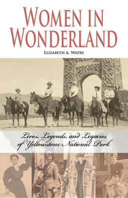 Image for Women in Wonderland: Lives, Legends, and Legacies of Yellowstone National Park
