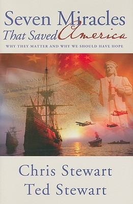 Seven Miracles That Saved America, Chris Stewart, Ted Stewart