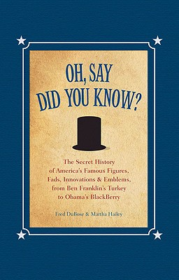 Oh, Say Did You Know?: The Secret History of America's Famous Figures, Fads, Innovations & Emblems (Blackboard Books), DuBose, Fred; Hailey, Marth
