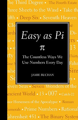 Easy as Pi: The Countless Ways We Use Numbers Every Day, Jamie Buchan