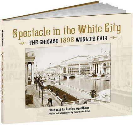 Image for Spectacle in the White City: The Chicago 1893 World's Fair (Calla Editions)