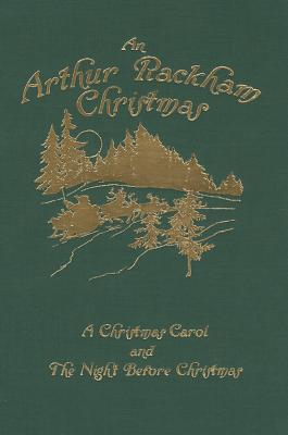 An Arthur Rackham Christmas: A Christmas Carol and The Night Before Christmas (Calla Editions), Charles Dickens, Clement Clarke Moore