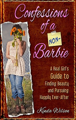 Image for Confessions of a Non-Barbie: A Real Girl's Guide to Finding Beauty and Pursuing Happily Ever-After