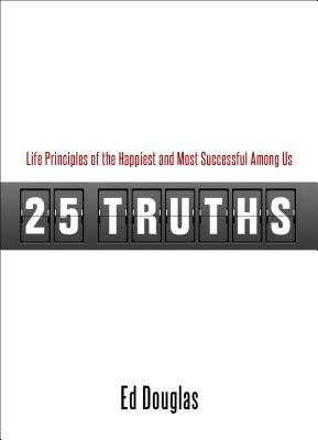 Image for 25 Truths: Life Principles of the Happiest and Most Successful Among Us