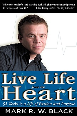 Live Life from the Heart, Mark R W Black