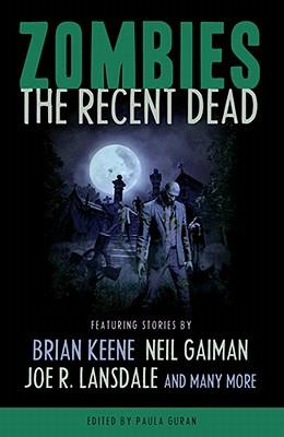 Zombies: The Recent Dead, Neil Gaiman; Brian Keene; Joe R. Lansdale; David Schow; Michael  Marshall Smith; Max Brooks