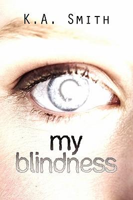 My Blindness, Smith, K. A.