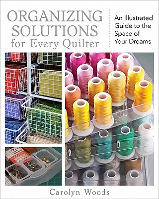 Image for Organizing Solutions for Every Quilter: An Illustrated Guide to the Space of Your Dreams