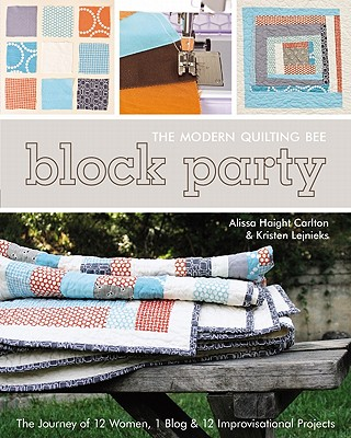 Image for Block Party - The Modern Quilting Bee: The Journey of 12 Women, 1 Blog, & 12 Improvisational Projects