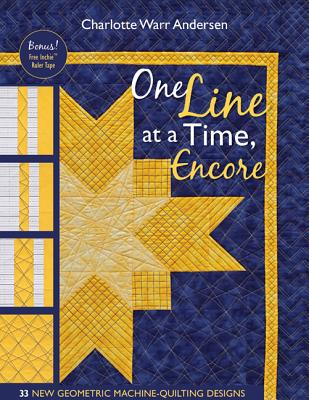 One Line at a Time, Encore: 35 New Geometric Machine- Quilting Designs, Andersen, Charlotte Warr